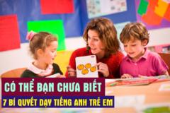 7 bí quyết dạy tiếng Anh cho trẻ em có thể bạn chưa biết