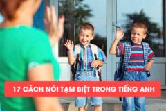 17 cách nói TẠM BIỆT trong tiếng Anh