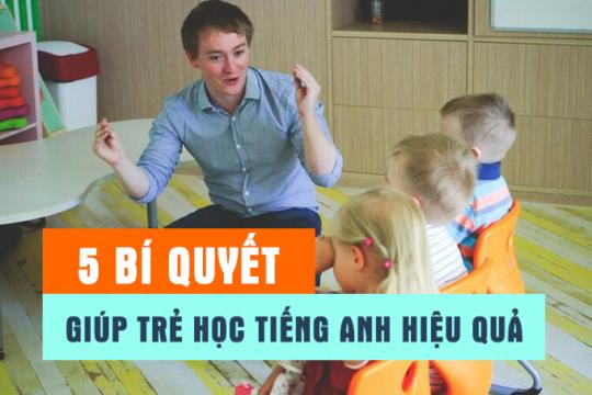 5 bí quyết giúp trẻ em học tiếng Anh hiệu quả