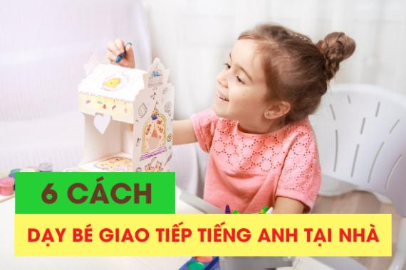 6 cách thú vị để giao tiếp tiếng Anh với trẻ em tại nhà thường xuyên