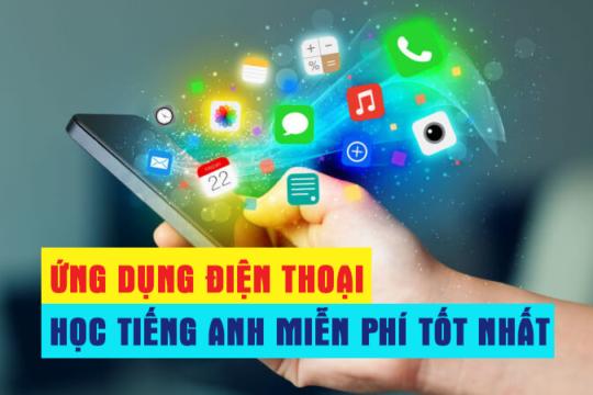 Những ứng dụng học tiếng Anh miễn phí tốt nhất trên điện thoại